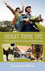 Seniors Travel Tips: Make the Most of Your Senior Status in Your Travels. Get the Best Deals, Discounts and Be Your Own Travel Agent. by MS Bronwyn Jane White (Paperback / softback, 2011)