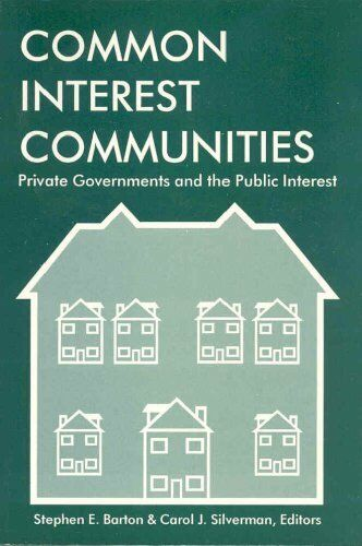 Common Interest Communities: Private Governments and the Public Interest
