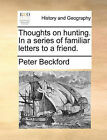 Thoughts on Hunting. in a Series of Familiar Letters to a Friend. by Peter Beckford (Paperback / softback, 2010)