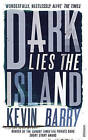 Dark Lies the Island by Kevin Barry (Paperback, 2013)