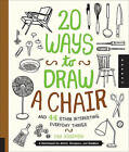 20 Ways to Draw a Chair and 44 Other Interesting Everyday Things: A Sketchbook for Artists, Designers, and Doodlers by Lisa Solomon (Paperback, 2015)