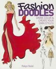 Fashion Doodles: Draw, Colour & Create Your Own Styles! by Robyn Neild (Paperback, 2014)