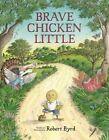 Brave Chicken Little by Robert Byrd (Hardback, 2014)