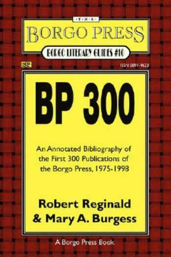 Bp 300: An Annotated Bibliography Of The Publications Of The Borgo Press, 1...