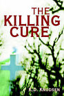 The Killing Cure by K D Knudsen (Paperback / softback, 2000)