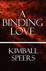 A Binding Love by Kimball Speers (Paperback / softback, 2010)