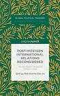 Post-Western International Relations Reconsidered: The Pre-Modern Politics of Gongsun Long: 2015 by Po-Tsan Yu, Chih-yu Shih (Hardback, 2015)