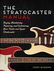 The Stratocaster Manual: Buying, Maintaining, Repairing, and Customizing Your Fender and Squier Stratocaster by Terry Burrows (Paperback, 2015)