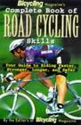 Bicycling Magazine's Complete Book of Road Cycling Skills : Your Guide to Riding Faster, Stronger, Longer, and Safer by Benn Hewitt and Ed Pavelka (1998, Paperback, Revised)