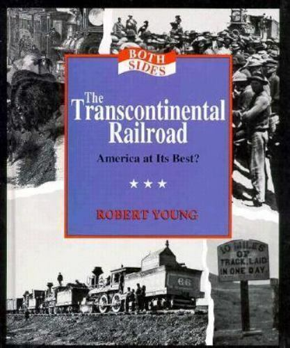 The Transcontinental Railroad : America at Its Best? by Robert Young