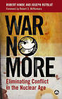 War No More: Eliminating Conflict in the Nuclear Age by Robert A. Hinde, Joseph Rotblat (Paperback, 2003)