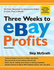 Three Weeks to EBay  Profits: Go from Beginner to Successful Seller in Less Than a Month by Skip McGrath (Paperback, 2010)