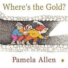 Where's the Gold? by Pamela Allen (Paperback, 2009)