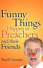 Funny Things Happen to Preachers and Their Friends by Paul F Gordon (Paperback / softback, 2007)
