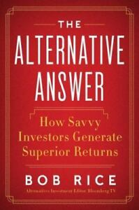 The Alternative Answer : The Nontraditional Investments That Drive the...