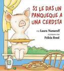 Si Le Das un Panqueque a una Cerdita by Laura Joffe Numeroff (Hardback)