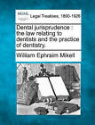 Dental Jurisprudence: The Law Relating to Dentists and the Practice of Dentistry. by William Ephraim Mikell (Paperback / softback, 2010)