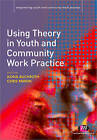 Using Theory in Youth and Community Work Practice by SAGE Publications Ltd (Paperback, 2010)