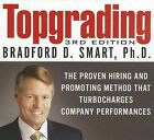 Topgrading: The Proven Hiring and Promoting Method That Turbocharges Company Performances by Bradford D Smart (CD-Audio, 2013)