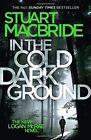 In the Cold Dark Ground (Logan McRae, Book 10) by Stuart MacBride (Hardback, 2016)
