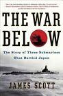 The War Below The Story of Three Submarines That Battled Japan 9781439176849