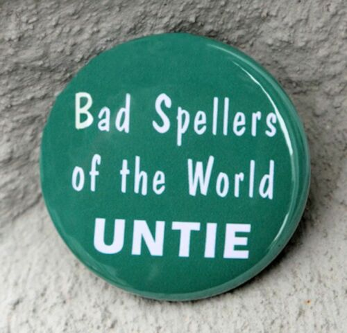 """Pinback Button Badge 1.5/"""" BAD SPELLERS OF THE WORLD UNTIE"""