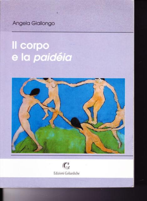 l corpo e la paidèia di Angela Giallongo - 2003 - Edizioni Goliardiche