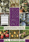 Fresh Food from Small Spaces: The Square-Inch Gardener by R.J. Ruppenthal (Paperback, 2009)