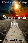 Strange and Terrible Times: A Portrait of the American Roadscape by R Paul Tharp (Paperback / softback, 2013)