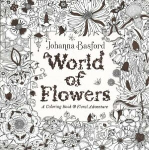 Details About World Of Flowers A Coloring Book Floral Adventure Paperback By Basford
