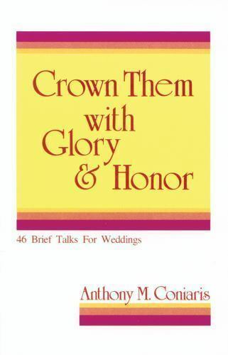 Crown Them With Glory & Honor: Talks for Weddings by Coniaris, Anthony M.