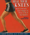 Heal Your Knees: How to Prevent Knee Surgery and What to Do If You Need it by Robert L. Klapper, Lynda Huey (Paperback, 2007)