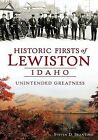 Historic Firsts of Lewiston, Idaho:: Unintended Greatness by Steven D Branting (Paperback / softback, 2013)