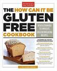 The How Can It Be Gluten Free Cookbook: Revolutionary Techniques. Groundbreaking Recipes. by America's Test Kitchen (Paperback / softback, 2015)