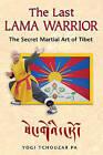 The Last Lama Warrior: The Secret Martial Art of Tibet by Yogi Tchouzar Pa (Paperback, 2009)