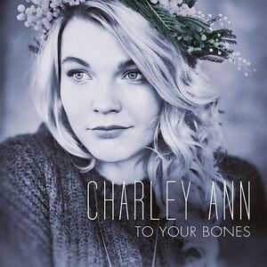 CHARLEY-ANN-TO-YOUR-BONES-CD-NEU