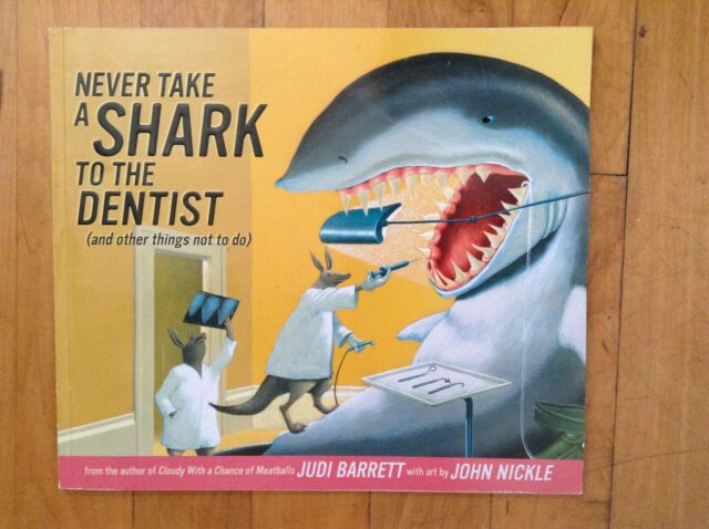 never take a shark to the dentist