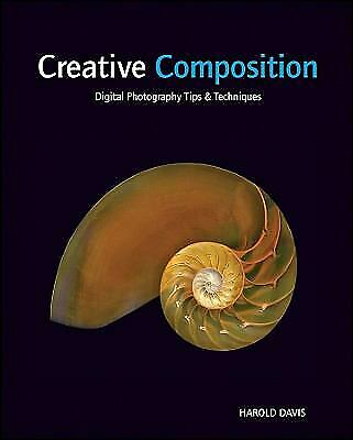 Creative Composition : Digital Photography Tips and Techniques by Harold Davis 6