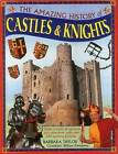 The Amazing History of Castles & Knights: Enter a World of Romance and Adventure, with Over 350 Exciting Pictures by Anness Publishing (Hardback, 2016)