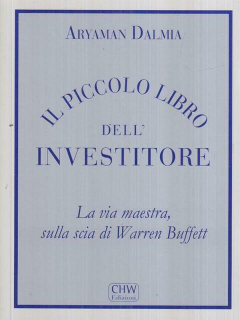 IL PICCOLO LIBRO DELL'INVESTITORE. LA VIA MAESTRA SULLA SCIA DI WARREN BUFFETT