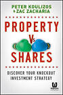 Property vs Shares: Discover Your Knockout Investment Strategy by Peter Koulizos, Zac Zacharia (Paperback, 2013)