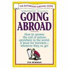 Going Abroad: The Bathroom Survival Guide by Eva Newman (Paperback, 2000)