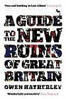 A Guide to the New Ruins of Great Britain by Owen Hatherley (2011, Paperback)
