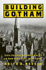 Building Gotham: Civic Culture and Public Policy in New York City, 1898-1938 by Keith D. Revell (Paperback, 2005)