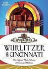 Wurlitzer of Cincinnati: The Name That Means Music to Millions by Mark Palkovic (Paperback / softback, 2015)