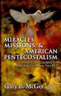 Miracles, Missions, and American Pentecostalism by Gary B McGee (Paperback, 2010)