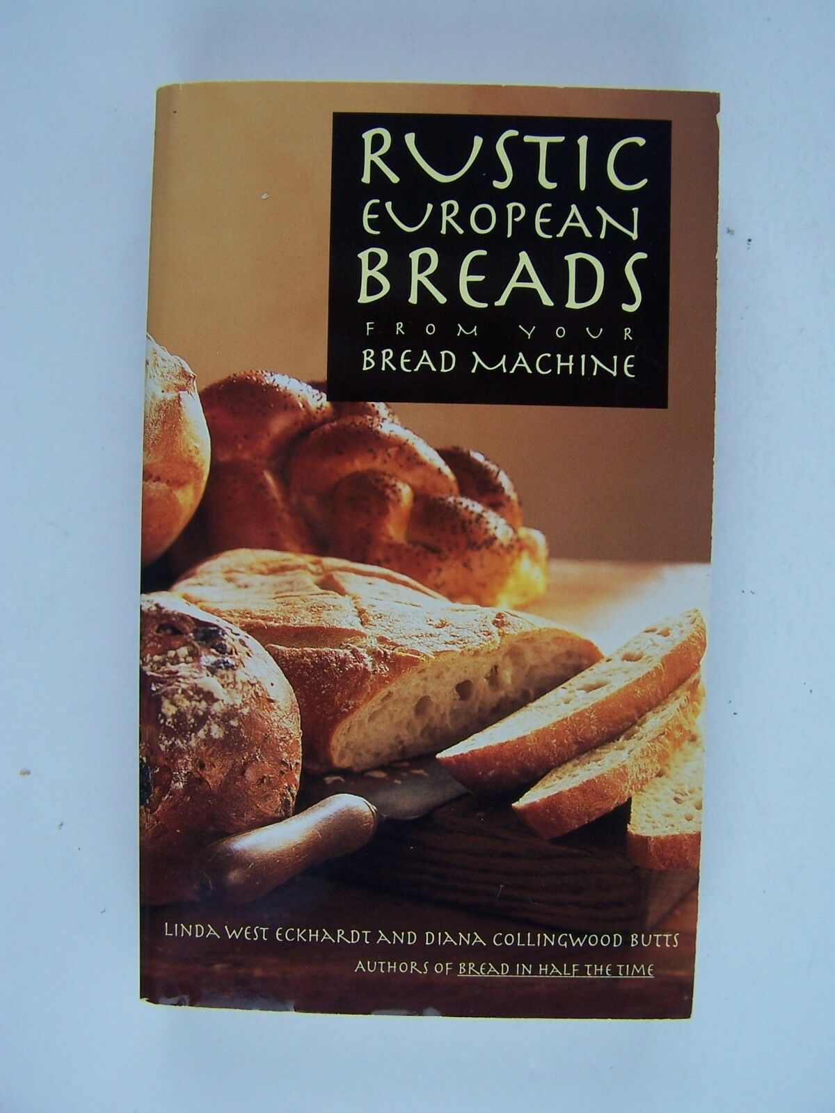 Rustic European Breads from Your Bread Machine Paperbac
