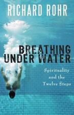Breathing under Water : Spirituality and the Twelve Steps by Richard Rohr (2011, Paperback)