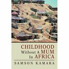 Childhood Without a Mum in Africa 9780595484850 by Samson Kamara Book