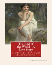 The End of the World - a Love Story. NOVEL by: Edward Eggleston : ( with...